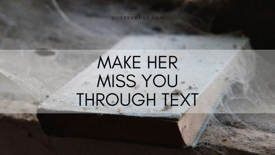 make her miss you through text
